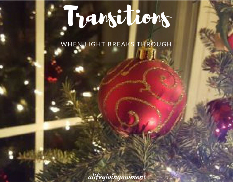 Transitions …When Light Breaks Through  {Advent Season ~ Week 2}