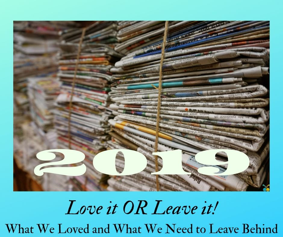 Love it or Leave it !  {2019–What We Loved & What We Need to Leave Behind}