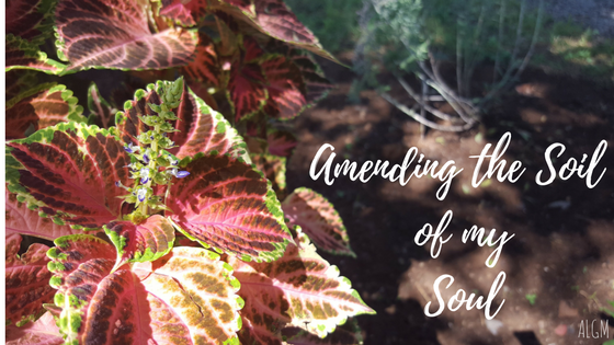Amending the Soil of My Soul